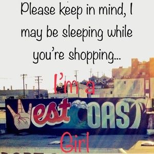 Other - FYI I'm a West Coast girl, Pacific Standard Time